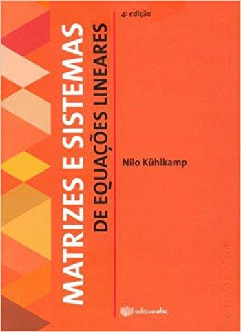 Matrizes e Sistemas de Equações Lineares, livro de Nilo Kuhlkamp