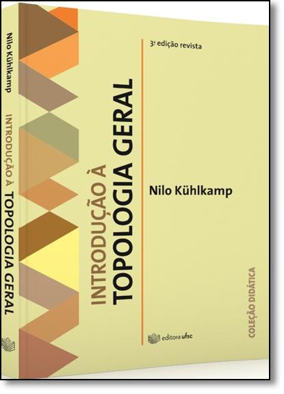 Introdução À Topologia Geral, livro de Nilo Kühlkamp