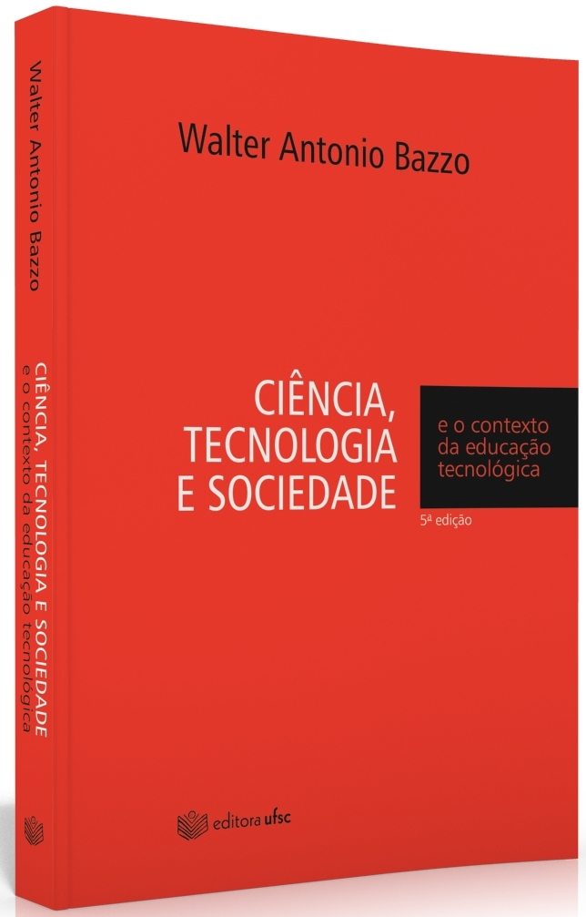 Ciência, Tecnologia e Sociedade: E o Contexto da Educação Tecnológica, livro de Walter Antonio Bazzo