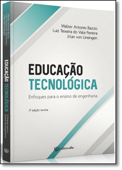Educação Tecnológica: Enfoques Para o Ensino de Engenharia, livro de Walter Antonio Bazzo