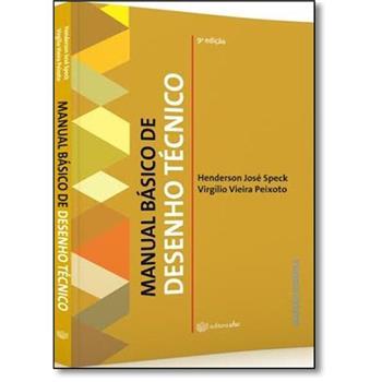 MANUAL BÁSICO DE DESENHO TÉCNICO, livro de HENDERSON JOSÉ SPECK E VIRGÍLIO VIEIRA PEIXOTO