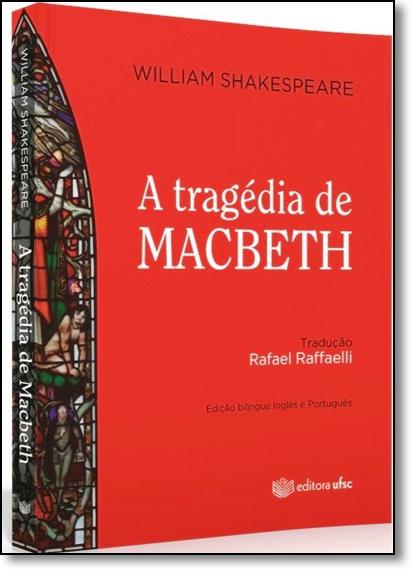 Tragédia de Macbeth, A - Edição Bilíngue Inglês Português, livro de William Shakespeare