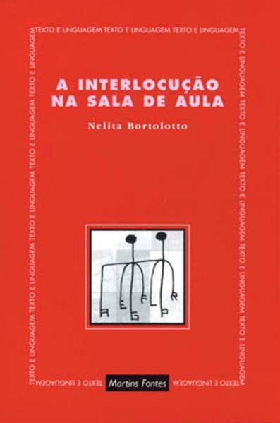 INTERLOCUÇAO NA SALA DE AULA, A, livro de BORTOLOTTO, NELITA / CHACON, LOURENCO