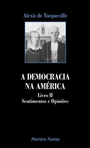 Democracia na América, A - Sentimentos e Opiniões Vol. 2, livro de Tocqueville, Alexis De