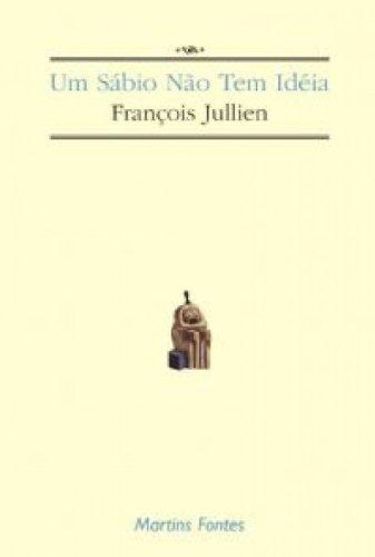 Sábio Não Tem Idéia, Um, livro de Jullien, Francois