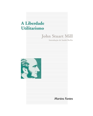 Liberdade, A - Utilitarismo, livro de Mill, John Stuart