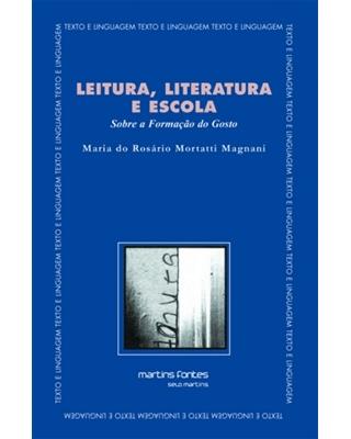 Leitura, Literatura e Escola: Sobre a Formação do Gosto, livro de Magnani, Maria Do Rosario Mortatti
