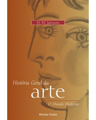 História geral da Arte: o Mundo Moderno, livro de Janson, Horst Woldemar