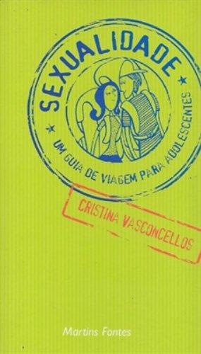SEXUALIDADE: UM GUIA DE VIAGEM PARA ADOLESCENTES, livro de VASCONCELLOS, CRISTINA
