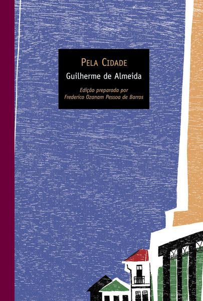 PELA CIDADE, livro de ALMEIDA, GUILHERME DE