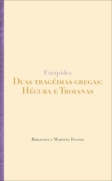DUAS TRAGEDIAS GREGAS - HECUBA E TROIANAS, livro de EURIPIDES