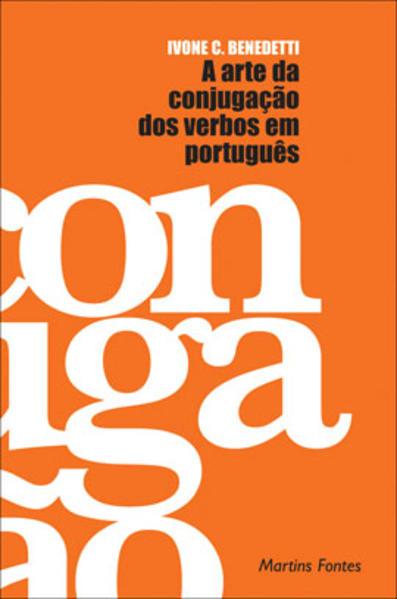 ARTE DA CONJUGAÇAO DOS VERBOS EM PORTUGUES, A, livro de BENEDETTI, IVONE CASTILHO