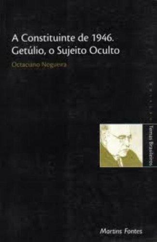 CONSTITUINTE DE 1946, GETULIO, O SUJEITO OCULTO, A, livro de NOGUEIRA, OCTACIANO