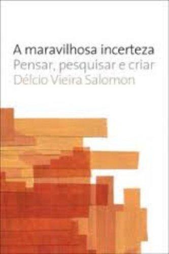 A maravilhosa incerteza - Pensar, pesquisar e criar, livro de Délcio Vieira Salomon