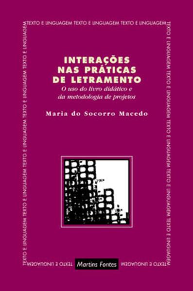 INTERAÇOES NAS PRATICAS DE LETRAMENTO, livro de MARIA DO SOCORRO MACEDO