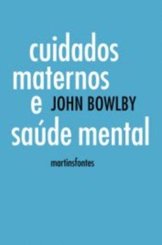 CUIDADOS MATERNOS E SAUDE MENTAL, livro de BOWLBY, JOHN