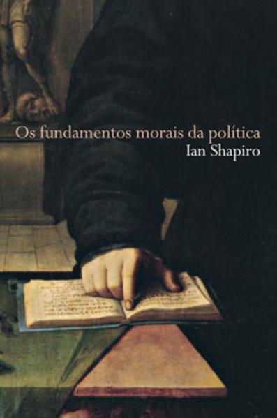 Os fundamentos morais da política, livro de Ian Shapiro