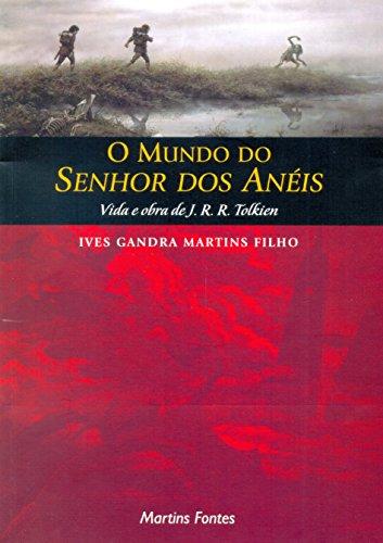 O MUNDO DO SENHOR DOS ANEIS - VIDA E OBRA DE J.R.R. TOLKIEN, livro de IVES GANDRA MARTINS FILHO
