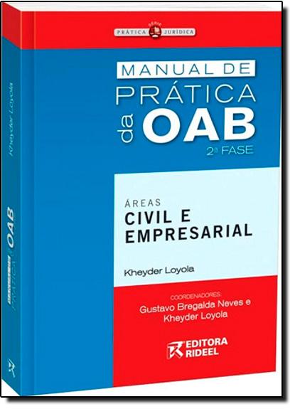 Manual de Prática da Oab 2 Fase: Áreas Civil e Empresarial, livro de Kheyder Loyola   Gustavo Bregalda Neves