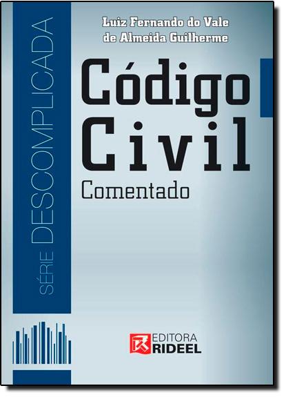 Código Civil Comentado - Série Descomplicada, livro de Luiz Fernando do Vale de Almeida Guilherme