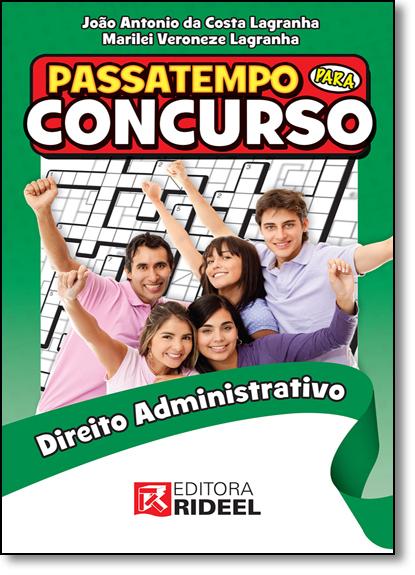 Passatempo Para Concurso: Direito Administrativo, livro de João Antônio da Costa Lagranha