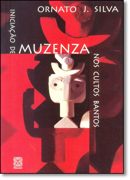 Iniciação de Muzenza Nos Cultos Bantos, livro de Ornato J. Silva