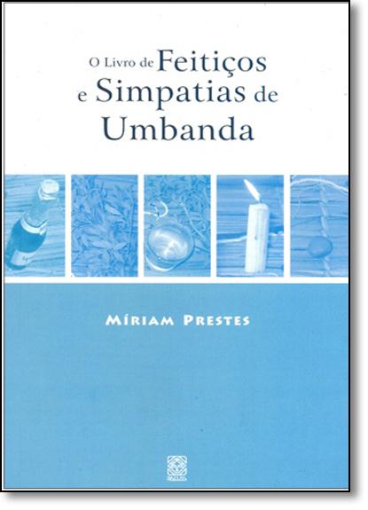 Livro De Feitiços e Simpatias De Umbanda, livro de PRESTES