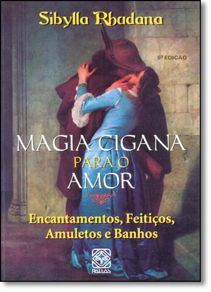 Magia Cigana Para o Amor: Encantamentos, Feitiços, Amuletos e Banhos, livro de Sibylla Rhudana