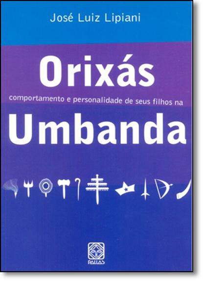Orixás: Comportamento e Personalidade de Seus Filhos na Ubanda, livro de José Luiz Lipiani