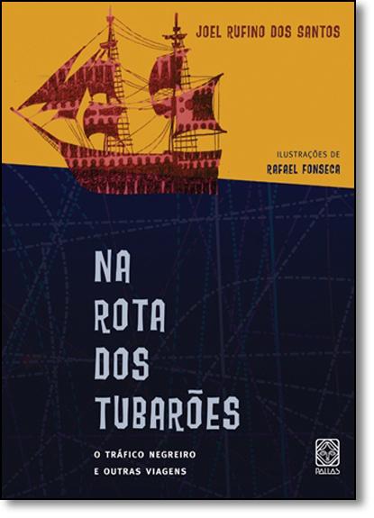 Rota dos Tubarões: O Tráfico Negreiro e Outras Viagens, livro de Joel Rufino dos Santos