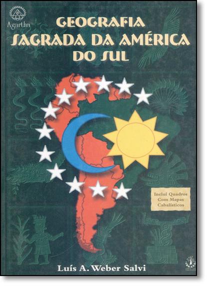 Geografia Sagrada da América de Sul - Inclui Quadros com Mapas Cabalísticos, livro de Luís A. Weber Salvi