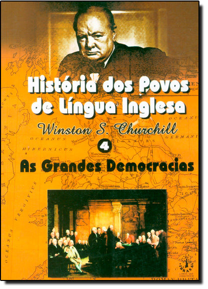 História dos Povos de Língua Inglesa: As Grandes Democracias - Vol.4, livro de Winston S. Churchill