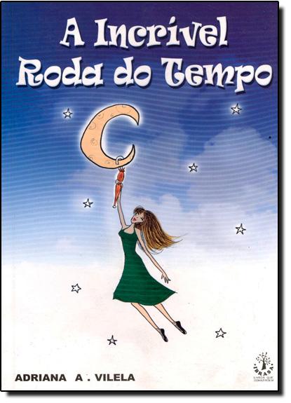Incrivel Roda de Tempo, A, livro de Adriana A. Vilela