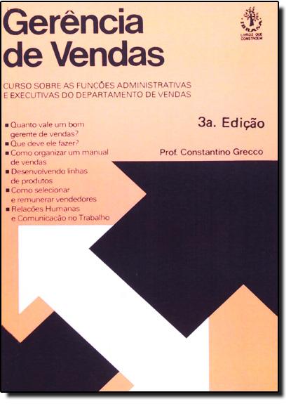 Gerência de Vendas: Curso Sobre as Funções Administrativas e Executivas do Departamento de Vendas, livro de Constantino Grecco