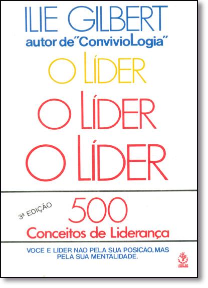Líder, O: 500 Conceitos de Liderança, livro de Ilie Gilbert