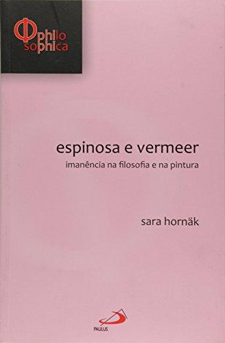 Espinosa E Vermeer - Imanecencia Na Filosofia E Na Pintura, livro de Sara Hornak