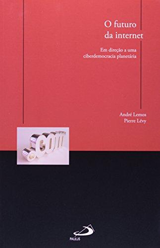 O futuro da internet - Em direção a uma ciberdemocracia planetária, livro de André Lemos, Pierre Lévy