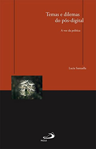 Temas e Dilemas do Pós-digital: A Voz da Política, livro de Lucia Santaella
