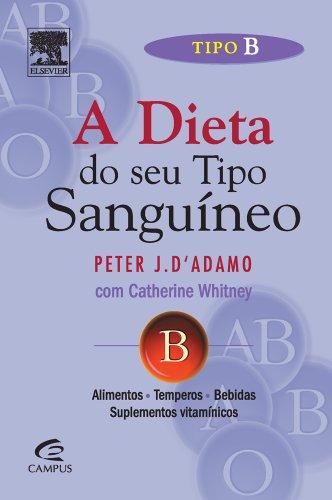 Dieta do Seu Tipo Sanguíneo, A: Tipo B, livro de Peter J. D Adamo