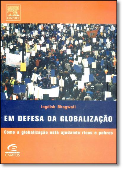 Em Defesa da Globalização: Como a Globalização Está Ajudando Ricos e Pobres, livro de Jagdish Bhagwati