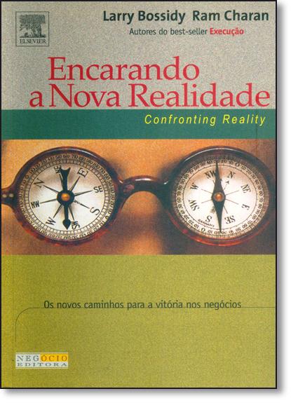 Encarando a Nova Realidade: Os Novos Caminhos Para a Vitória nos Negócios, livro de Larry Bossidy Ram Charan