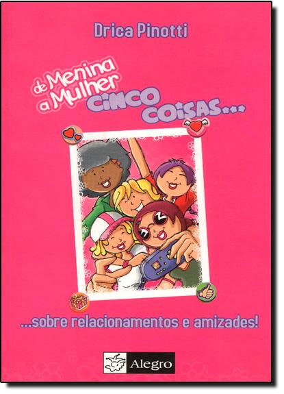 De Menina a Mulher - Cinco Coisas Sobre Relacionamento e Amizades, livro de PINOTTI, DRICA