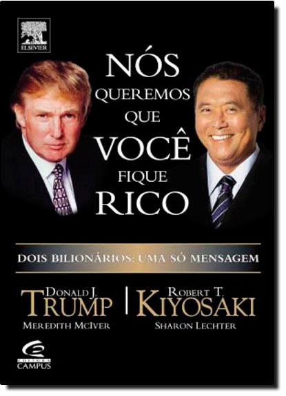 Nós Queremos que Você Fique Rico: Dois Bilionários Uma Só Mensagem, livro de Donald Trump | Robert T. Kiyosaki