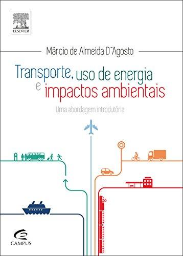 Transporte, Uso de Energia e Impactos Ambientais: Uma Abordagem Introdutória, livro de Márcio de Almeida D. Agosto