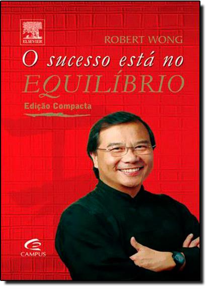 Sucesso está no Equilibrio, O - Edição Compacta, livro de Robert Wong