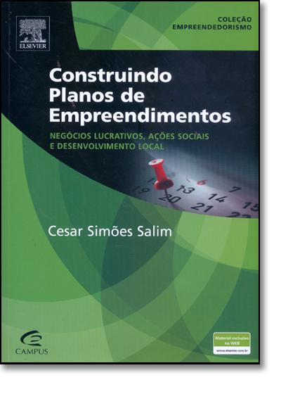 Construindo Planos de Empreendimentos: Negócios Lucrativos, Ações Sociais e Desenvolvimento Local, livro de Cesar Simões Salim