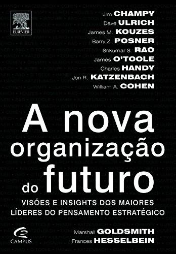 Nova Organização do Futuro, A: Visões e Insights dos Maiores Líderes do Pensamento Estratégico, livro de Frances Hesselbein