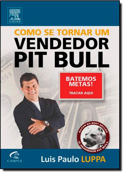 Como se Tornar um Vencedor Pit Bull: Batemos metas! Tratar aqui, livro de Luis Paulo Luppa