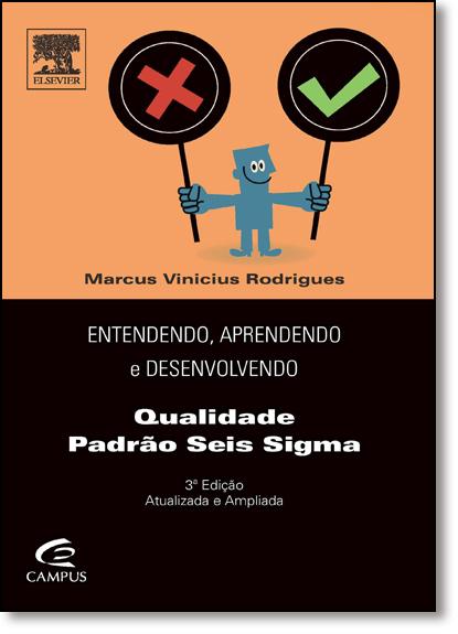 Entendendo, Aprendendo e Desenvolvendo: Qualidade Padrão Seis Sigma, livro de Marcus Vinicius Rodrigues