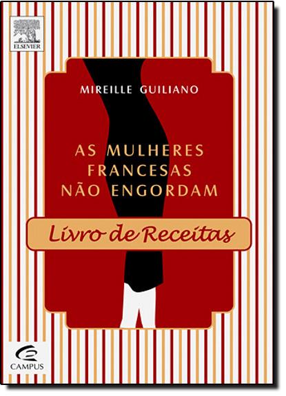 Mulheres Francesas Não Engordam: Livro de Receitas, As, livro de Mireille Guiliano